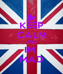 KEEP CALM AND IM  MAD - Personalised Poster A4 size