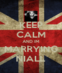 KEEP CALM AND IM MARRYING NIALL - Personalised Poster A4 size