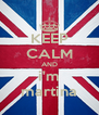 KEEP CALM AND i'm martina - Personalised Poster A4 size