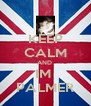 KEEP CALM AND  IM  PALMER - Personalised Poster A4 size