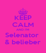 KEEP CALM AND I'M Selenator  & belieber - Personalised Poster A4 size