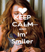 KEEP CALM AND Im' Smiler - Personalised Poster A4 size