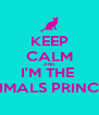 KEEP CALM AND I'M THE  ANIMALS PRINCESS - Personalised Poster A4 size