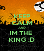 KEEP CALM AND IM THE  KING :D - Personalised Poster A4 size