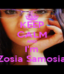 KEEP CALM AND I'm Zosia Samosia - Personalised Poster A4 size