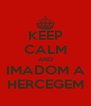 KEEP CALM AND IMADOM A HERCEGEM - Personalised Poster A4 size