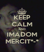 KEEP CALM AND IMADOM MERCIT*-* - Personalised Poster A4 size
