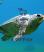 KEEP CALM AND imagen a donkey - Personalised Poster A4 size