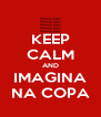 KEEP CALM AND IMAGINA NA COPA - Personalised Poster A4 size