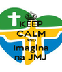 KEEP CALM AND Imagina na JMJ - Personalised Poster A4 size