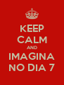 KEEP CALM AND IMAGINA NO DIA 7 - Personalised Poster A4 size