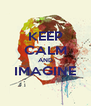 KEEP CALM AND IMAGINE  - Personalised Poster A4 size