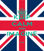 KEEP CALM AND IMAGINE ... - Personalised Poster A4 size