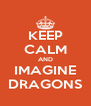 KEEP CALM AND IMAGINE DRAGONS - Personalised Poster A4 size