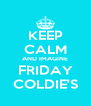 KEEP CALM AND IMAGINE FRIDAY COLDIE'S - Personalised Poster A4 size