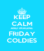 KEEP CALM AND IMAGINE FRIDAY COLDIES - Personalised Poster A4 size