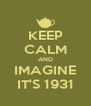 KEEP CALM AND IMAGINE IT'S 1931 - Personalised Poster A4 size