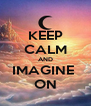 KEEP CALM AND IMAGINE  ON - Personalised Poster A4 size