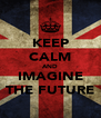 KEEP CALM AND IMAGINE THE FUTURE - Personalised Poster A4 size