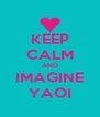 KEEP CALM AND IMAGINE YAOI - Personalised Poster A4 size