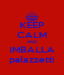 KEEP CALM AND IMBALLA palazzetti - Personalised Poster A4 size