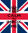 KEEP CALM AND IMBOX ME - Personalised Poster A4 size