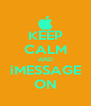 KEEP CALM AND iMESSAGE ON - Personalised Poster A4 size