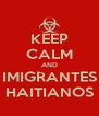 KEEP CALM AND IMIGRANTES HAITIANOS - Personalised Poster A4 size