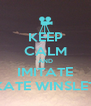 KEEP CALM AND IMITATE KATE WINSLET - Personalised Poster A4 size