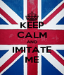 KEEP CALM AND IMITATE ME - Personalised Poster A4 size