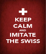 KEEP CALM AND IMITATE THE SWISS - Personalised Poster A4 size