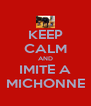 KEEP CALM AND IMITE A MICHONNE - Personalised Poster A4 size