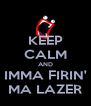 KEEP CALM AND IMMA FIRIN' MA LAZER - Personalised Poster A4 size