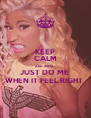KEEP CALM AND IMMA  JUST DO ME  WHEN IT FEEL RIGHT  - Personalised Poster A4 size