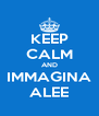 KEEP CALM AND IMMAGINA ALEE - Personalised Poster A4 size