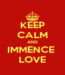 KEEP CALM AND IMMENCE  LOVE - Personalised Poster A4 size