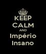 KEEP CALM AND Império Insano - Personalised Poster A4 size