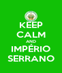 KEEP CALM AND IMPÉRIO SERRANO - Personalised Poster A4 size