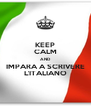 KEEP CALM AND IMPARA A SCRIVERE L'ITALIANO - Personalised Poster A4 size