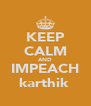 KEEP CALM AND IMPEACH karthik  - Personalised Poster A4 size