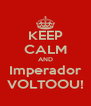 KEEP CALM AND Imperador VOLTOOU! - Personalised Poster A4 size