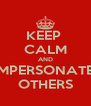 KEEP  CALM AND IMPERSONATE  OTHERS - Personalised Poster A4 size