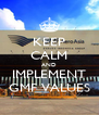 KEEP CALM AND IMPLEMENT GMF VALUES - Personalised Poster A4 size