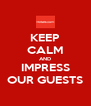 KEEP CALM AND IMPRESS OUR GUESTS - Personalised Poster A4 size