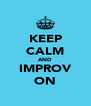KEEP CALM AND IMPROV ON - Personalised Poster A4 size