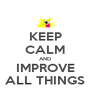 KEEP CALM AND IMPROVE ALL THINGS - Personalised Poster A4 size