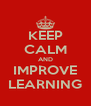 KEEP CALM AND IMPROVE LEARNING - Personalised Poster A4 size
