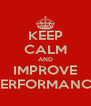 KEEP CALM AND IMPROVE PERFORMANCE - Personalised Poster A4 size