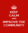 KEEP CALM AND IMPROVE THE COMMUNITY - Personalised Poster A4 size