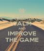 KEEP CALM AND IMPROVE THE GAME - Personalised Poster A4 size